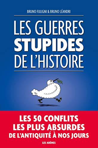 Les Guerres Stupides de l'Histoire par  Bruno Fuligni, Bruno Leandri