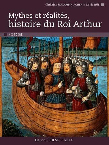Mythes et réalites, Histoire du Roi Arthur. par Christine Ferlampin-Acher, Denis Hüe