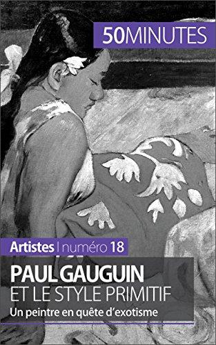 Paul Gauguin et le style primitif: Un peintre en qute d'exotisme (Artistes t. 18)
