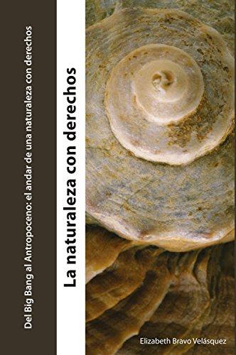 Del Big Bang al Antropoceno: El andar de una naturaleza con derechos (La naturaleza con derechos nº 1) por Elizabeth Bravo Velásquez