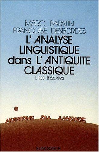 L'analyse linguistique dans l'Antiquité classique, tome 1 : Les théories