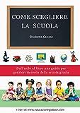 Scarica Libro Come scegliere la scuola Dall asilo al liceo una guida per genitori in cerca della scuola giusta (PDF,EPUB,MOBI) Online Italiano Gratis