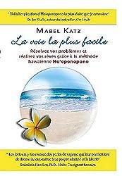 La voie la plus facile : Résolvez vos problèmes et réalisez vos rêves grâce à la méthode hawaïenne Ho'oponopono