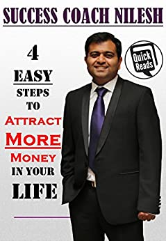4 Easy Steps to ATTRACT MORE MONEY in Your Life (English Edition) di [Nilesh, Success Coach]