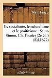 Le socialisme, le naturalisme et le positivisme - Saint-Simon, Ch. Fourier, Pierre Leroux:, Jean Reynaud, Gall, Broussais, Aug. Comte, Proudhon, etc. (2e éd.)