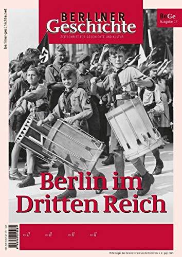 Berliner Geschichte - Zeitschrift für Geschichte und Kultur: Berlin im Dritten Reich