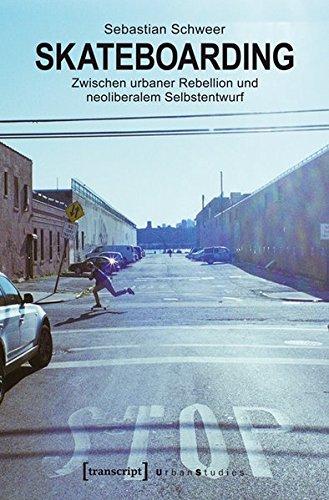 Skateboarding: Zwischen urbaner Rebellion und neoliberalem Selbstentwurf (Urban Studies)