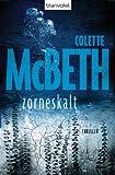 zorneskalt: Thriller von Colette McBeth