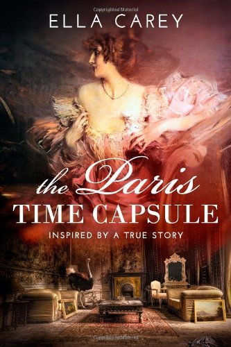 The Paris Time Capsule: Inspired by a True Story by Ella Carey (2014-04-11)