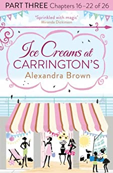 Ice Creams at Carrington's: Part Three, Chapters 16-22 of 26 by [Brown, Alexandra]