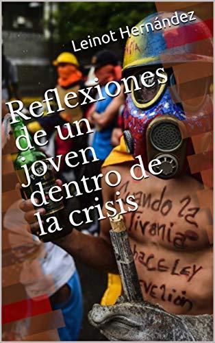 Reflexiones de un joven dentro de la crisis (LH nº 1) por Leinot Hernández