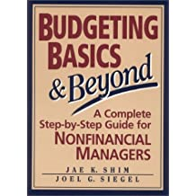 Budgeting Basics & Beyond: A Complete Step-By-Step Guide for Nonfinancial Managers by Jae K. Shim (1994-10-30)