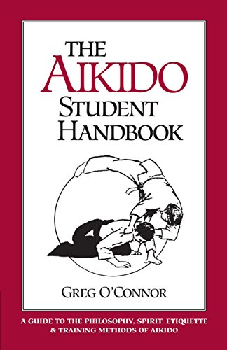 The Aikido Student Handbook: A Guide to the Philosophy, Spirit, Etiquette and Training Methods of Aikido por Greg O'Connor