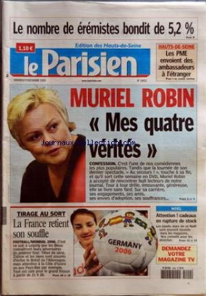 PARISIEN (LE) [No 19052] du 09/12/2005 - LE NOMBRE DE EREMISTES BONDIT DE 5,5% - HAUTE-DE-SEINE - LES PME ENVOIENT DES AMBASSADEURS A L'ETRANGER - MURIEL ROBIN - -üMES QUATRE VERITES-ü - CONFESSION - TIRAGE AU SORT - LA FRANCE RETIENT SON SOUFFLE - FOOTBALL - MONDIAL 2006 - NOEL - ATTENTION-ü!CADEAUX EN RUPTURE DE STOCK. par Collectif