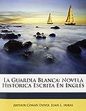 La Guardia Blanca: Novela Histórica Escrita En Inglés