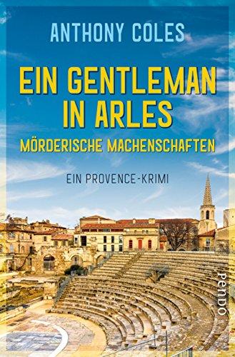 Ein Gentleman in Arles – Mörderische Machenschaften: Ein Provence-Krimi (Peter-Smith-Reihe 1)