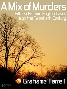 A Mix of Murders: Fifteen Historic English Cases from the Twentieth Century (English Edition) de [Farrell, Grahame]