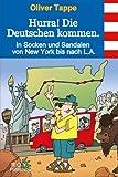 Hurra! Die Deutschen kommen.: In Socken und Sandalen von New York bis nach L.A - Oliver Tappe