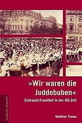 """""""Wir waren die Juddebuben"""": Eintracht Frankfurt in der NS-Zeit"""