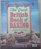 The Great British Book of Baking 120 best loved recipes, from teatime treats to pies and pasties