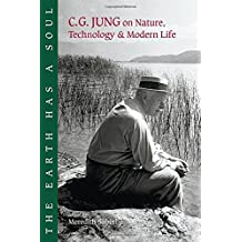 The Earth Has a Soul: C.G.Jung's Writings on Nature, Technology and Modern Life