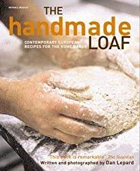 The Handmade Loaf: The Best European and Artisan Recipes for Homemade Bread [Cookbook] by Dan Lepard (2008)