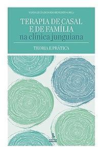 terapia junguiana: Terapia de casal e de família na clínica junguiana: Teoria e prática (Portuguese...