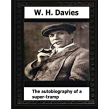 The Autobiography of a Super-Tramp(1908) by:W. H. Davies by W. H. Davies (2016-03-20)