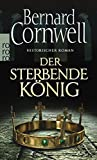 Der sterbende König (Die Uhtred-Saga, Band 6) - Bernard Cornwell