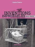 Inventions improbables mais vraies ! - Il fallait y penser... ou pas !