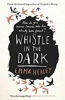 Whistle in the Dark: From the bestselling author of Elizabeth is Missing by [Healey, Emma]