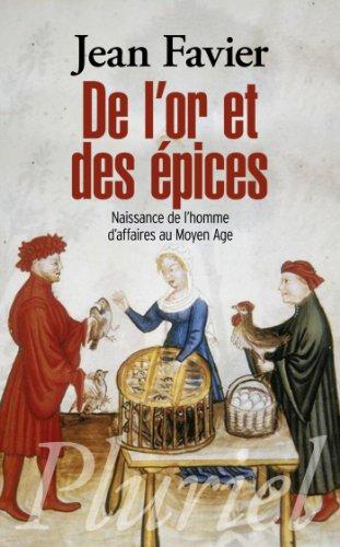 De l'or et des pices: Naissance de l'homme d'affaires au Moyen Age.