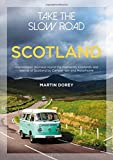 Take the Slow Road: Scotland: Inspirational Journeys Round the Highlands, Lowlands an...
