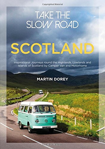 Take the Slow Road: Scotland: Inspirational Journeys Round the Highlands, Lowlands and Islands of Scotland by Camper Van and Motorhome por Martin Dorey