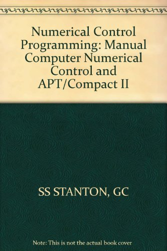 Numerical Control Programming: Manual Computer Numerical Control and APT/Compact II -