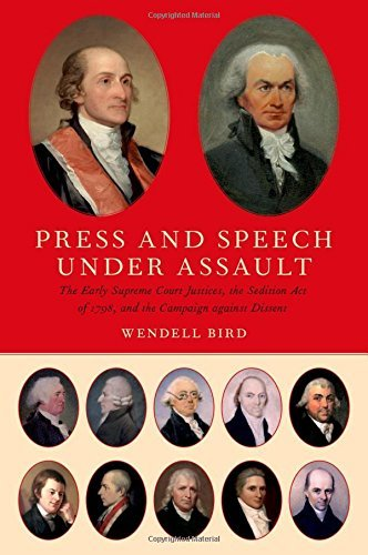 Press and Speech Under Assault: The Early Supreme Court Justices, the Sedition Act of 1798, and the Campaign against Dissent by Wendell Bird (2016-02-04)
