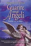 Guarire con gli angeli. Come ricevere l'aiuto degli angeli in tutte le situazioni della tua vita