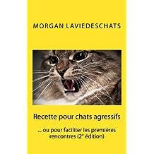 Recette pour chats agressifs: ou pour faciliter les premières rencontres 2° edition