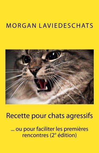 Recette pour chats agressifs: ou pour faciliter les premires rencontres 2 edition
