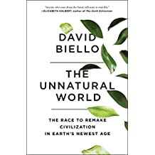 The Unnatural World: The Race to Remake Civilization in Earth's Newest Age (English Edition)