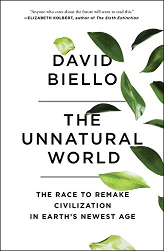 the-unnatural-world-the-race-to-remake-civilization-in-earths-newest-age
