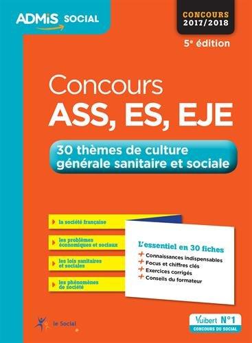 Concours ASS, ES, EJE - 30 thèmes de culture générale sanitaire et sociale - L'essentiel en 30 fiches - Assistant de service social, Éducateur ... de jeunes enfants - Concours 2017-2018