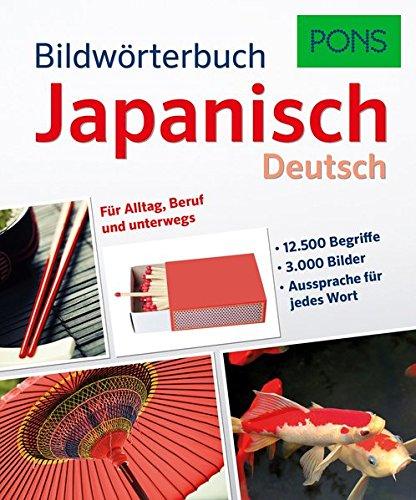 PONS Bildwörterbuch Japanisch: 12.500 Begriffe und Redewendungen in 3.000 topaktuellen Bildern für Alltag, Beruf und unterwegs.