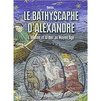 Le Bathyscaphe d'Alexandre : L'homme et la mer au Moyen Age
