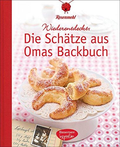 Die Schätze aus Omas Backbuch: 100 fast vergessene Lieblingsrezepte Backen Kuchen