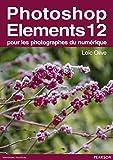 Photoshop Elements 12: pour les photographes du numérique