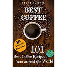Best Coffee Recipes From Around The World: The Ultimate 101 Best Latte, Cappuccino And Coffee Recipes You Can Easily Make At Home. (Increased energy, morning ... excellent hangover cure)  (English Edition)