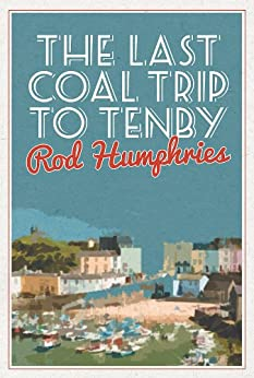 Last Coal Trip to Tenby by [Humphries, Rod]