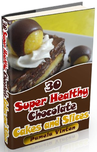 30 Super Healthy Chocolate Cakes and Slices (Super Healthy Meals Book 2) (English Edition)