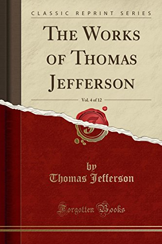 the-works-of-thomas-jefferson-vol-4-of-12-classic-reprint